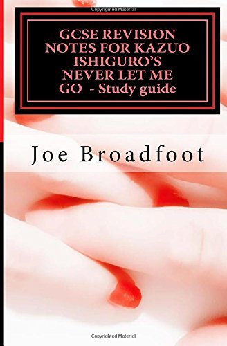 GCSE REVISION NOTES FOR KAZUO ISHIGURO'S NEVER LET ME GO - Study guide: