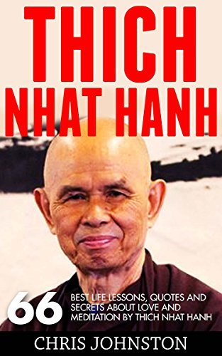 Thich Nhat Hanh: 66 Best Life Lessons, Quotes And Secrets About Love and Meditation By Thich Nhat Hanh