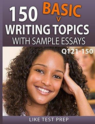 150 Basic Writing Topics with Sample Essays Q121-150 (240 Basic Writing Topics 30 Day Pack)
