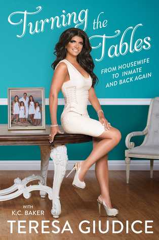 Turning the Tables: From Housewife to Inmate and Back Again by Teresa Giudice