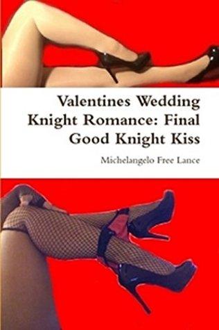 Valentines Wedding Knight Romance: Final Good Knight Kiss