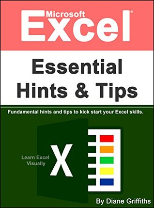 Microsoft Excel Essential Hints and Tips: Fundamental hints and tips to kick start your Excel skills