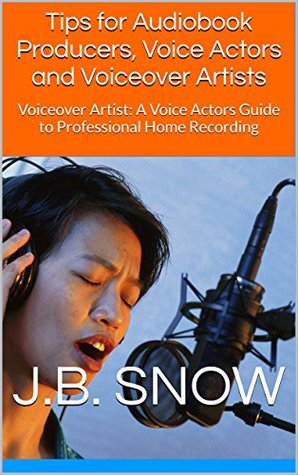 Tips for Audiobook Producers, Voice Actors and Voiceover Artists: Voiceover Artist: A Voice Actors Guide to Professional Home Recording (Transcend Mediocrity 104)