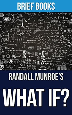 What If?: Randall Munroe | Serious Scientific Answers to Absurd Hypothetical Questions | Summary & Takeaways