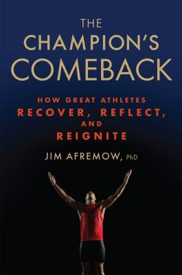 The Champion's Comeback: How Great Athletes Recover, Reflect, and Re-Ignite por Jim Afremow
