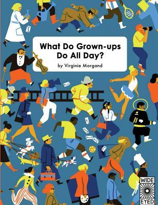 What Do Grown-ups Do All Day? par Virginie Morgand
