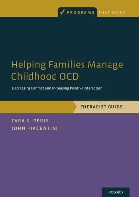 Helping Families Manage Childhood Ocd: Decreasing Conflict and Increasing Positive Interaction, Therapist Guide