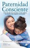 Paternidad Consciente: Como Cirar Hijos Mas Conscientes, Con Mas Confianza en Si Mismos y Mas Compasivos Con los Demas