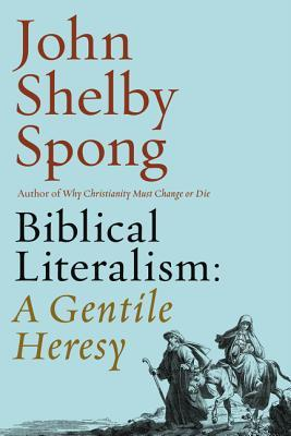 Biblical Literalism: A Gentile Heresy: A Journey into a New Christianity Through the Doorway of Matthew's Gospel