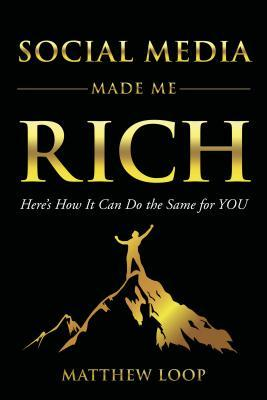 Social Media Made Me Rich: Here's How It Can Do the Same for You