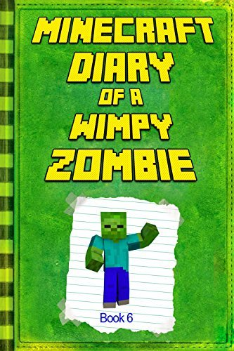 Minecraft: Diary of a Wimpy Zombie Book 6: Legendary Minecraft Diary. An Unnoficial Minecraft Novel Book For Children (Minecraft Books)