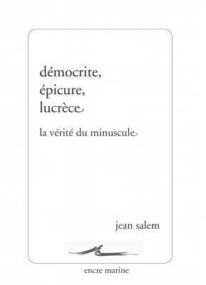 Democrite, Epicure, Lucrece: La Verite Du Minuscule