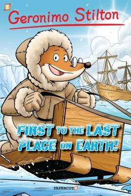 First to the Last Place on Earth (Geronimo Stilton Graphic Novels, #18)