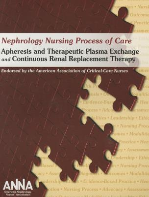 Nephrology Nursing Process of Care: Apheresis and Therapeutic Plasma Exchange and Continuous Renal Replacement Therapy 2011