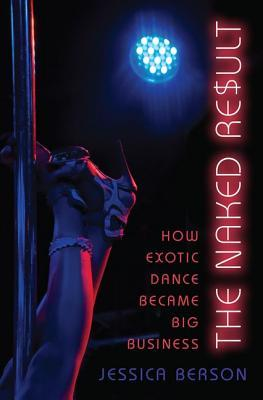 The Naked Result: How Exotic Dance Became Big Business