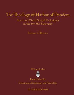 The Theology of Hathor of Dendera: Aural and Visual Scribal Techniques in the Per-Wer Sanctuary