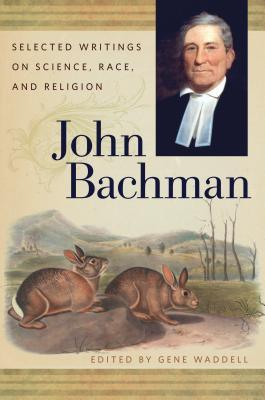 John Bachman: Selected Writings on Science, Race, and Religion