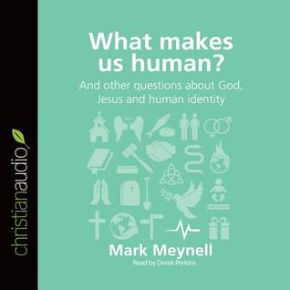 What Makes Us Human?: And other questions about God, Jesus and human identity