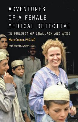 Adventures of a Female Medical Detective: In Pursuit of Smallpox and AIDS