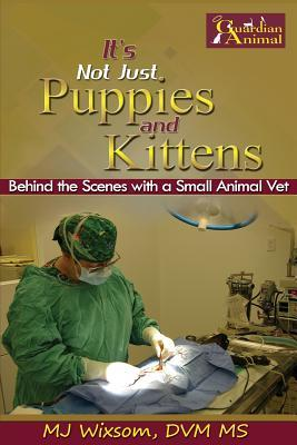 It's Not Just Puppies and Kittens: Behind the Scenes as a Small Animal Vet
