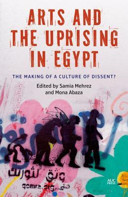 arts-and-the-uprising-in-egypt-the-making-of-a-culture-of-dissent