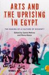 Arts and the Uprising in Egypt: The Making of a Culture of Dissent?