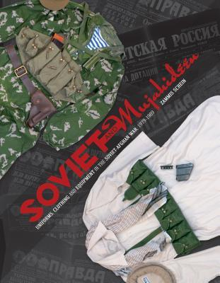 Soviet and Mujahideen Uniforms, Clothing, and Equipment in the Soviet-Afghan War, 1979-1989