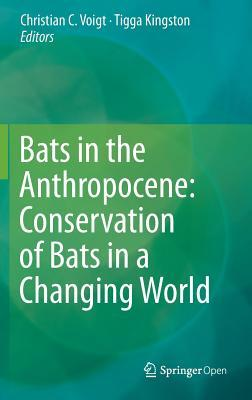 Bats in the Anthropocene: Conservation of Bats in a Changing World por Christian C Voigt, Tigga Kingston