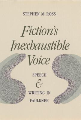 Fiction's Inexhaustible Voice: Speech and Writing in Faulkner
