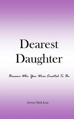 Dearest Daughter: Become Who You Were Created to Be