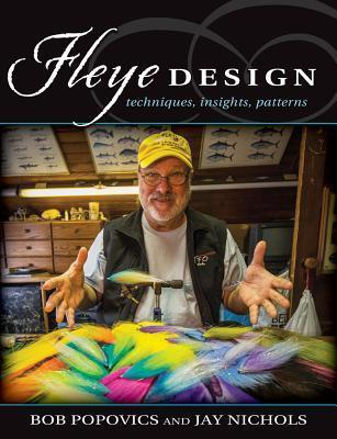 Fleye Design: Techniques, Insights, Patterns por Bob Popovics, Jay Nichols