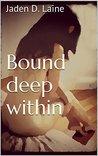 Bound deep within