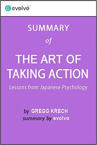 The Art of Taking Action: Summary of the Key Ideas - Original Book by Gregg Krech: Lessons from Japanese Psychology