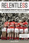 Relentless: The Inside Story of the Cork Ladies Footballers