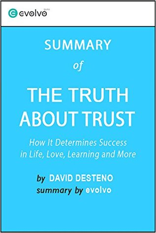 The Truth About Trust: Summary of the Key Ideas - Original Book by David DeSteno: How It Determines Success in Life, Love, Learning and More