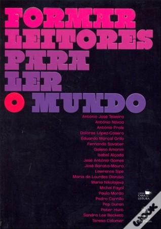 Formar Leitores Para Ler o Mundo by António José Teixeira