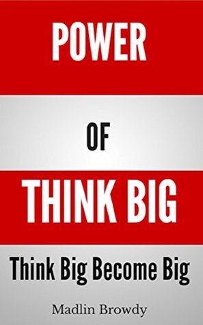 Power of Think Big: Think Big Become Big
