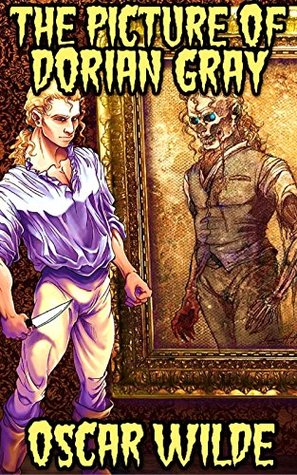 Dorian Gray: The Picture Of Dorian Gray By Oscar Wilde (Illustrated, Unabridged And 1890 Uncensored Version)