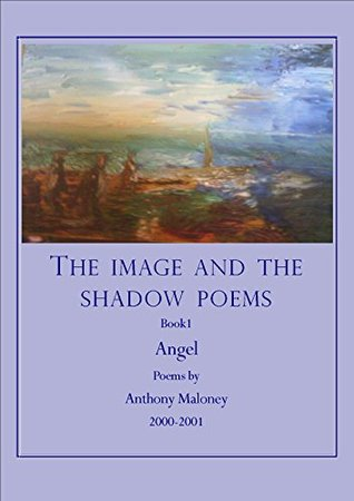 Angel: Poems by Anthony Maloney 2000-2001