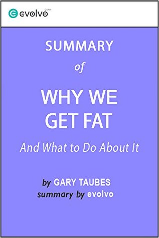 Why We Get Fat: Summary of the Key Ideas - Original Book by Gary Taubes: And What to Do About It