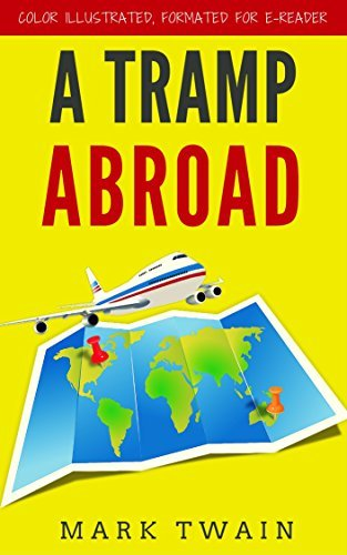 A Tramp Abroad: Color Illustrated, Formatted for E-Readers