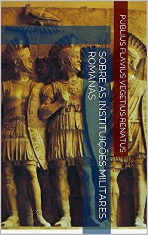 Sobre as Instituições Militares Romanas