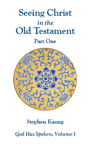 Seeing Christ in the Old Testament (Part One): God Has Spoken, Volume I