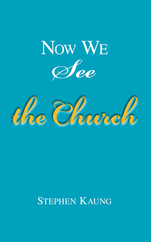 Now We See the Church: Messages on the Life of the Church, the Body of Christ