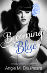 Becoming Blue by Angie M. Brashears