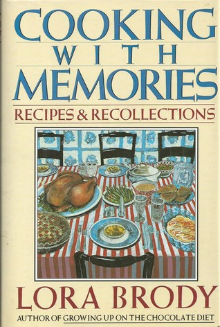Cooking With Memories Recipes And Recollections By Lora Brody