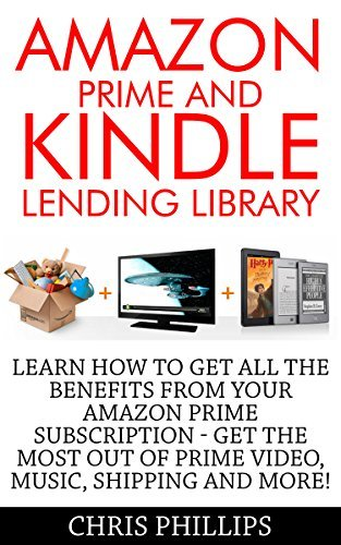 Amazon Prime and Kindle Lending Library: Learn How To Get All The Benefits From Your Amazon Prime Subscription - Get The Most Out Of Prime Video, Music, ...