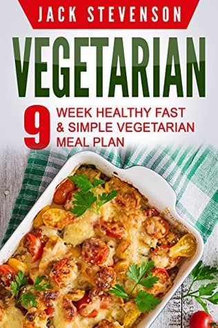Vegetarian: 9-Week Healthy FAST & SIMPLE Vegetarian Meal Plan - 36 LOW-CARB Vegetarian Diet Recipes For Weight Loss And Beginners (Quick Easy Nutrition Food Cookbook, Cooking for Everyday Lifestyle)