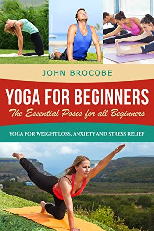 yoga yoga for beginners the essential poses for all