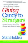 Growing Your Business Can Be As Fun & Easy As Giving Candy To Strangers: Tips for Creating Abundance through Heart-Centered Sales